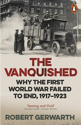 Vanquished: why the first world war failed to end 1917-1923