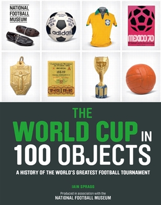 History of the fifa world cup in 100 objects