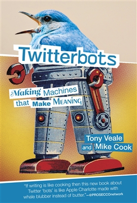 Twitterbots : making machines that make meaning