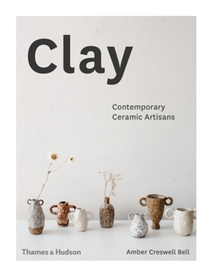 Clay: contemporary ceramic artisans