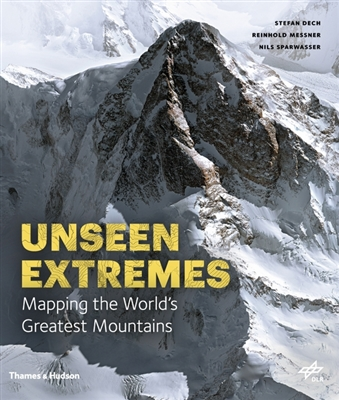 Unseen extremes : mapping the world's greatest mountains