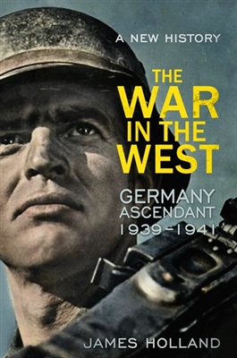 War in the west: a new history: volume 1: germany ascendant 1939-1941