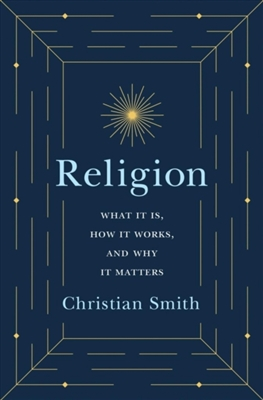 Religion : what it is, how it works, and why it matters