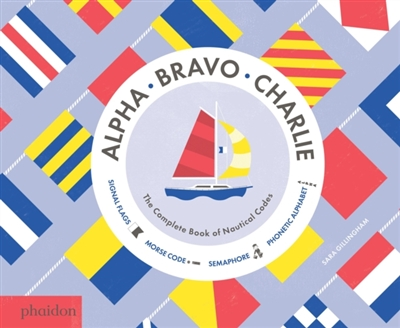 Alpha, bravo, charlie : the complete book of nautical codes