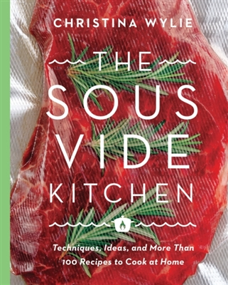 Sous vide kitchen: techniques, ideas, and more than 100 recipes to cook at home