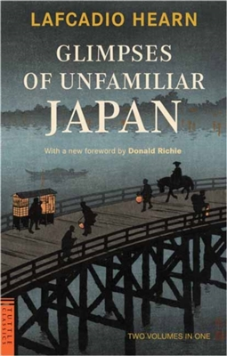 Glimpses of unfamiliar japan : two volumes in one