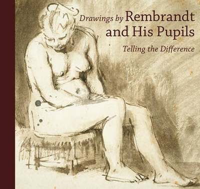 Drawings by rembrandt and his pupils : telling the difference