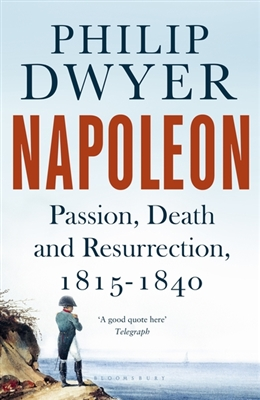 Napoleon: passion, death and resurrection, 1815-1840