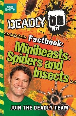 Deadly factbook; minibeasts:spiders and insects