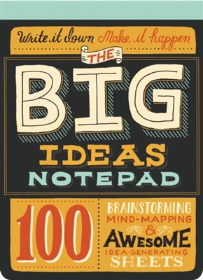 Big ideas notepad : 100 tear-out sheets for brainstorming, mind-mapping, and awesome idea