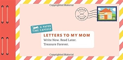 Letters to my mom : write now. read later. treasure forever