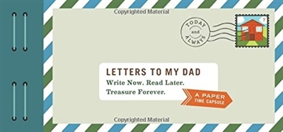 Letters to my dad : write now. read later. treasure forever.