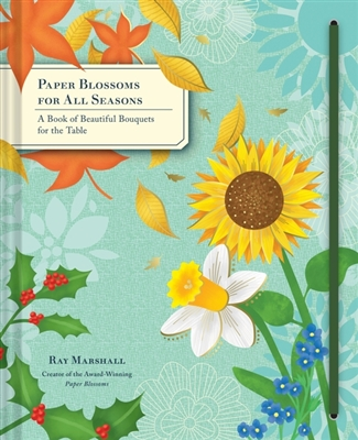 Paper blossoms for all seasons : a book of beautiful bouquets for the table