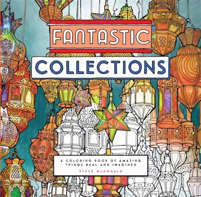 Colouring book Fantastic collections : a coloring book of amazing things real and imagined