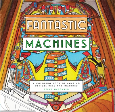 Fantastic machines : a coloring book of amazing devices real and imagined
