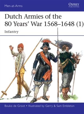 Dutch armies of the 80 years' war 1568-1648 1 : infantry