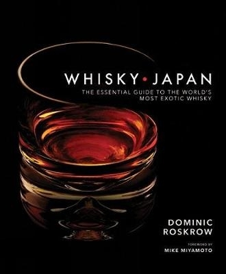 Whisky japan : the essential guide to the world's most exotic whisky