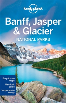 Lonely planet: banff, jasper & glacier national parks (4th ed)