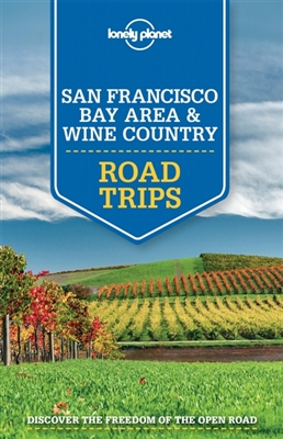 Lonely planet: san francisco bay area & wine country road trips (1st ed)