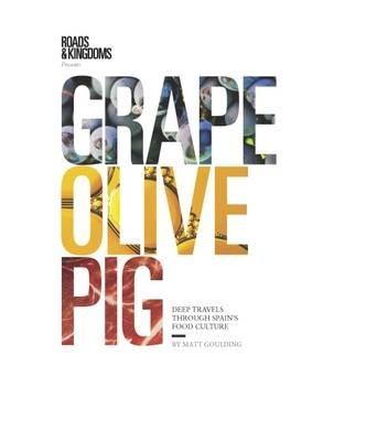 Grape, olive, pig : deep travels through spain's food culture