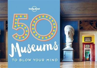 Lonely planet: 50 museums (1st ed)