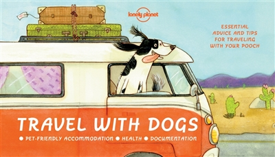 Lonely planet: travel with dogs (1st ed)