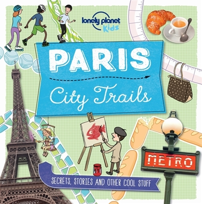 Lonely planet kids: paris city trails (1st ed)