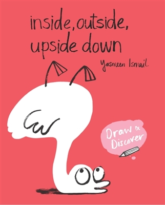 Inside, outside, upside down : draw & discover