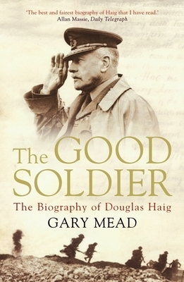 Good soldier: the biography of douglas haig