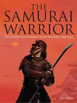 Samurai warrior: the golden age of japan's elite fighters 1560-1615
