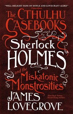 Cthulhu casebooks Sherlock holmes and the miskatonic monstrosities