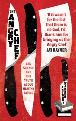 Angry chef: bad science and the truth about healthy eating