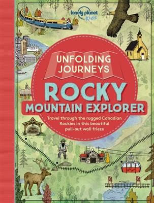 Lonely planet unfolding journeys: rocky mountain explorer (1st ed)