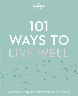 Lonely planet: 101 ways to live well