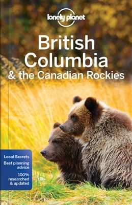 Lonely planet: british columbia & the canadian rockies (7th ed)