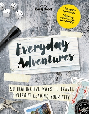 Lonely planet: everyday adventures (1st ed)
