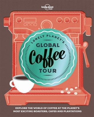 Lonely planet's global coffee tour (1st ed)