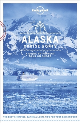 Lonely planet: cruise ports alaska (1st ed)