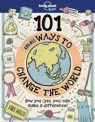Lonely planet 101 small ways to change the world (1st ed)