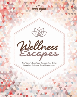 Lonely planet Wellness escapes (1st ed)