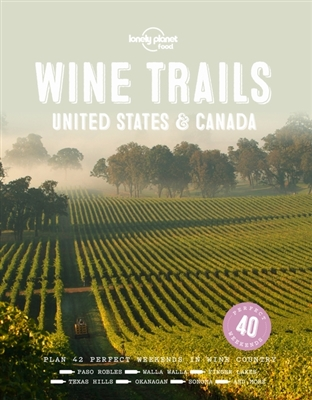 Lonely planet: wine trails - usa & canada (1st ed)