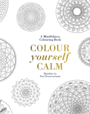 Colour yourself calm : a mindfulness colouring book