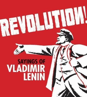 Revolution!: sayings of vladimir lenin