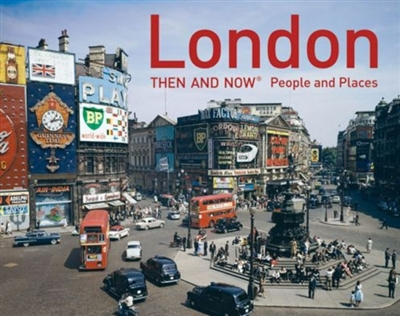 London then and now people and places -