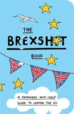 Brexshit book : a remainer's self-help guide to brexit and leaving the eu
