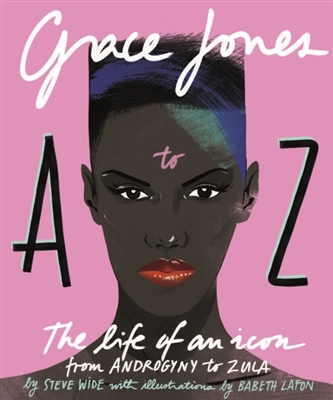 Grace jones a-z: the life of an icon: from androgyn to zula