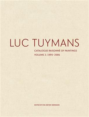 Luc tuymans catalogue raisonne of paintings: volume 2, 1995-2006